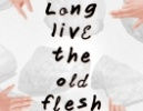 Long live the old flesh