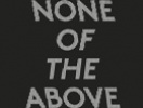 None Of The Above: An Exhibition